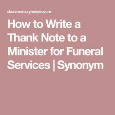 How to Write a Thank Note to a Minister for Funeral Services | Synonym
