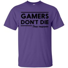 Gamers Don't Die T-Shirt - $12 - We respawn.