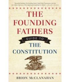 """""""The Founding Fathers Guide to the Constitution"""" by Brion McClanahan President Quotes, Books To Read, My Books, Founding Fathers, Constitution, Audio Books, Writing, This Or That Questions, Feelings"""