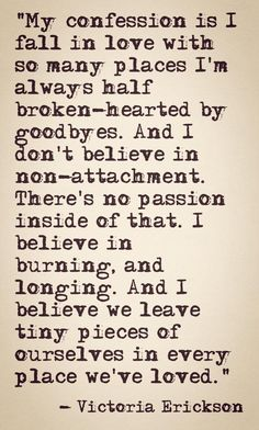 My confession is I fall in love with so many places I'm always half broken-hearted by goodbyes