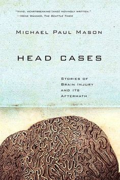 Head Cases - Stories of brain injury and its aftermath  #Brain Injury Association of Virginia #Brain Injury #TBI