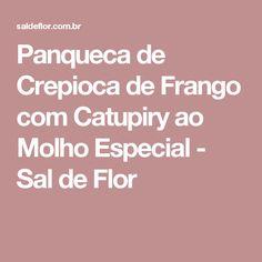 Panqueca de Crepioca de Frango com Catupiry ao Molho Especial - Sal de Flor