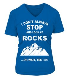 I DON\'T ALWAYS STOP AND LOOK AT ROCKS