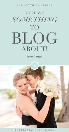 You ALWAYS have something to share with your tribe!! Blogging Content ideas by Katelyn James Photography