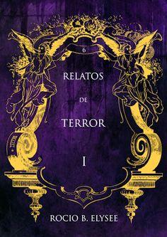 Seis relatos de terror, de la autora Rocio B. Elysee.  Libro de relatos de misterio, terror y suspenso histórico contemporáneo argentino.