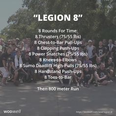 """Legion 8"" WOD - 8 Rounds For Time: 8 Thrusters (75/55 lbs); 8 Chest-to-Bar Pull-Ups; 8 Clapping Push-Ups; 8 Power Snatches (75/55 lbs); 8 Knees-to-Elbows; 8 Sumo Deadlift High-Pulls (75/55 lbs); 8 Handstand Push-Ups; 8 Toes-to-Bar; Then 800 meter Run"
