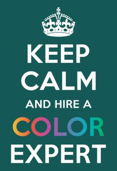 KEEP CALM AND Hire A Color Expert