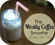 time flies when you're having babies: The Mostly Coffee Smoothie