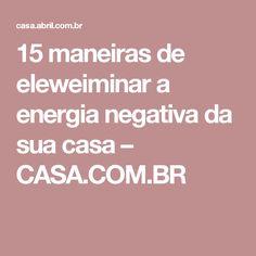 15 maneiras de eleweiminar a energia negativa da sua casa – CASA.COM.BR