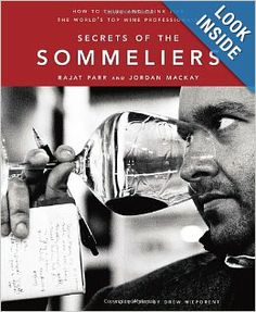Secrets of the Sommeliers: How to Think and Drink Like the World's Top Wine Professionals: Rajat Parr, Jordan Mackay, Ed Anderson: 978158008...