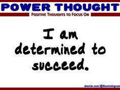 Power Thought: I am determined to succeed.