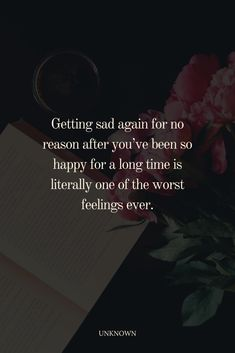 Getting sad again for no reason after you've been so happy for a long time is literally one of the worst feelings ever. #relationshipquote What Makes You Happy, Are You Happy, Bad Feeling, How Are You Feeling, Apologizing Quotes, Lessons Learned In Life, So Much Love, Relationship Quotes, Relationships