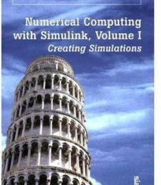 Numerical Computing With Simulink Volume I: Creating Simulations PDF