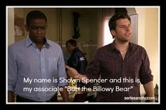 Hi, My name is Shawn Spencer and this is my associate Burt, the Billowy Bear. Click on the picture to read the complete list of Psych Nicknames Psych Memes, Psych Tv, Psych Quotes, Funny Quotes, Watch Psych, Movie Quotes, Shawn And Gus, Shawn Spencer, Best Tv Shows