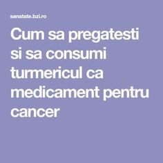 Cum sa pregatesti si sa consumi turmericul ca medicament pentru cancer Alter, Education, Health, Health Care, Onderwijs, Learning, Salud