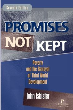 Promises Not Kept: Poverty and The Betrayal of Third World Development by John Isbister. (Print, $23.95.)