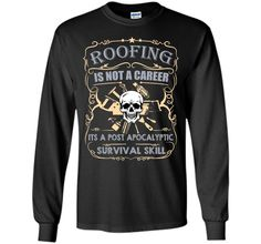 Roofing Is Not A Career T-Shirt