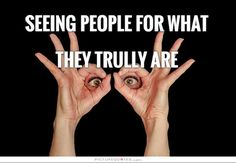 Seeing people for what they trully are