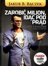 Zarobić milion, idąc pod prąd Bączek Jakub Stageman Polska.Księgarnia internetowa Czytam.pl