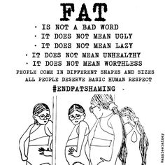 FAT is not a bad word. It does not mean ugly. It does not mean lazy. It does not mean unhealthy. People come in different shapes and sizes. All people deserve basic human respect. Body Positive Quotes, Positive Body Image, Fat Positive, Fat Quotes, Fitness Quotes, Curvy Quotes, Body Shaming, Motivational Quotes For Women, Inspirational Quotes