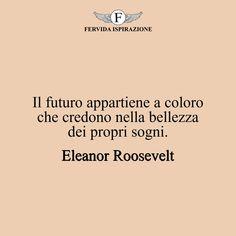 Il futuro appartiene a coloro che credono nella bellezza dei propri sogni._Eleanor Roosevelt #complimenti #congratulazioni #successo Eleanor Roosevelt, Ecards, Success, Memes, Future Tense, E Cards, Meme