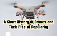 A Short History of Drones and Their Rise to Popularity  https://didyouknowscience.com/a-short-history-of-drones-and-their-rise-to-popularity/
