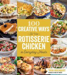 Many full-time working parents are looking to do more cooking and eating together at home. But who has the time? With 100 Creative Ways to Use Rotisserie Chicken in Everyday Meals , readers can cook s