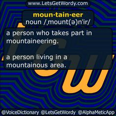 moun·tain·eer noun /ˌmount(ə)nˈir/  a #person who takes part in #mountaineering .  a person #living in a #mountainous area.  #LetsGetWordy #dailyGFXdef #mountaineer