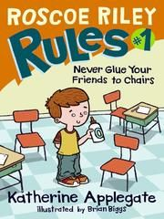 Roscoe Riley Rules: Never Glue Your Friends to Chairs by Katherine Applegate