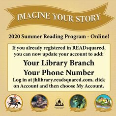 SUMMER READING PROGRAM UPDATE: If you registered online before July 2, you may now edit your account to add a library branch and phone number. Log in at jhlibrary.readsquared.com, click on Account and then My Account. Need help? Email info@jhlibrary.org or send a Facebook message.
