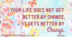 """Your life does not get better by chance, it gets better by change."" - #JimRohn  #Addiction #Recovery #Rehab #Detox #Colorado #Utah #NewMexico #Aspen #ColoradoSprings #Cascade #Denver #Taos #Albuquerque #StGeorge #Rehabilitation #Quotes #Inspiration #sober #sobriety #12Steps #WeDoRecover #RecoveryQuotes #RecoveryIsPossible #RecoveryIsWorthIt #AddictionRecovery #RecoveryWarrior #AlcoholicsAnonymous #Addictions #InspirationalQuote #AddictionIsReal"