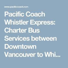 Pacific Coach Whistler Express: Charter Bus Services between Downtown Vancouver to Whistler