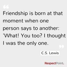 """amizades nascem naquele momento quando uma pessoa diz para outra """"que! você também? achei que fosse só eu."""""""