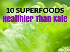 10 Superfoods healthier than kale. All good weight loss programs talk about the importance of kale, but these foods are even better.