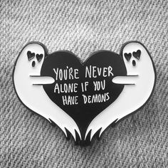 """""""You're Never Alone If You Have Demons"""" Gothic Ghost Enamel Pin"""