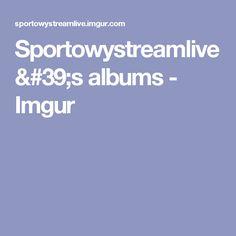 Sportowystreamlive's albums - Imgur