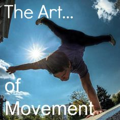 The Art of Movement | Vaulting, running, climbing, swinging, and balancing to pass over, under, and through obstacles. Welcome to the world of parkour, where you will tap into your inner child and accomplish things you never thought possible.