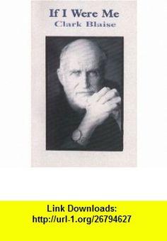 If I Were Me (9780889841857) Clark Blaise , ISBN-10: 0889841853  , ISBN-13: 978-0889841857 ,  , tutorials , pdf , ebook , torrent , downloads , rapidshare , filesonic , hotfile , megaupload , fileserve