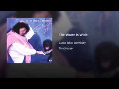 Lucie Blue Tremblay - The Water Is Wide
