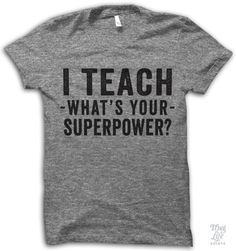 I teach what's your superpower?!?! Digitally printed on an athletic tri-blend…
