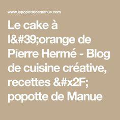 Le cake à l'orange de Pierre Hermé - Blog de cuisine créative, recettes / popotte de Manue
