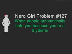 Slytherin is awesome... We're not all bad... We're just determined, smart, and ready to fight for what we believe in... You're bound to go in one of two directions