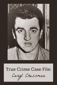 True Crime Case File: Caryl Chessman