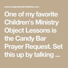One of my favorite Children's Ministry Object Lessons is the Candy Bar Prayer Request. Set this up by talking about how God always answers prayer. Tell the kids that you're going to pretend you're. Sermons For Kids, Childrens Sermons, Prayers For Children, Bible Study For Kids, Children Church, Kids Bible, Children's Bible, Kids Church Lessons, Bible Lessons For Kids