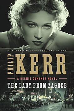 The Lady from Zagreb (A Bernie Gunther Novel): Philip Kerr: 9780399167645: Amazon.com: Books