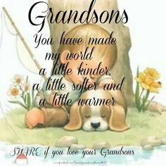 Grandsons you have made my world a little kinder a little softer and a little warmer