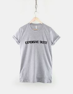 This expensive taste t-shirt is made of premium quality ring spun cotton for a great quality soft feel, and comfortable retail fit. Our soft textile flex print gives a really high end finish to any striking design. This high quality print will not crack or fade which ensures your garment stays looking fantastic.  Unisex Sizing Guide: S - 34/36 (Size 8 / 10) M - 38/40 (Size 12 / 14) L - 42/44 (Size 16 / 18) XL - 46/48 (Size 20 / 22) 2XL - 50/52 (Siz...