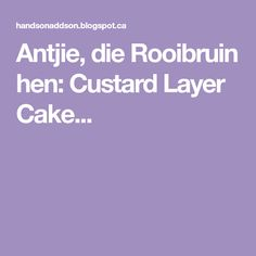 Antjie, die Rooibruin hen: Custard Layer Cake... Custard Filling, South African Recipes, Just Cakes, Vanilla Essence, Sponge Cake, Cake Pans, Yummy Cakes, Cake Recipes, Caramel