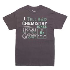 ARGON CHEMISTRY JOKE funny science T-shirt Mens and Ladies Sizes by PoutinePress on Etsy https://www.etsy.com/listing/176875050/argon-chemistry-joke-funny-science-t