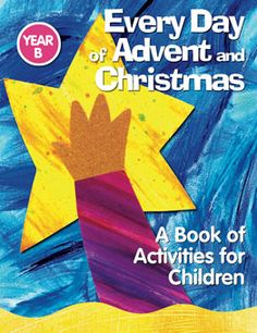 Every Day of Advent and Christmas: A Book of Activities for Children (Year B) http://www.liguori.org/productdetails.cfm?PC=11132
